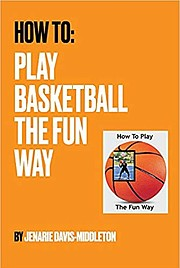 """Jenarie Davis-Middleton, a standout basketball player in middle school, high school and college has penned, """"How To: Play Basketball the Fun Way,"""" a 122-page expose accompanied with a host of """"how-to"""" photos divided into 11 chapters and including a page on basketball terminology and a court diagram."""