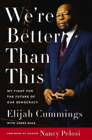 """We're Better Than This: My Fight for the Future of Our Democracy"" by Elijah Cummings with James Dale