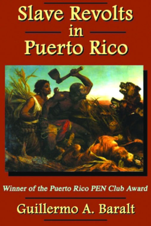 """When Guillermo A. Baralt published the original Spanish-language version of """"Slave Revolts in Puerto Rico:..."""