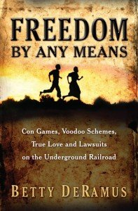 """In the new book """"Freedom by Any Means"""" by Betty DeRamus, you'll read about the unusual, unique, and uncommon ways ..."""