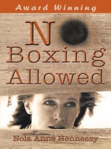 No Boxing Allowed is an award winning novel by Nola Anne Hennessy that shows us how to break free and ...